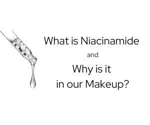 What is Niacinamide and Why is it in Our Makeup?